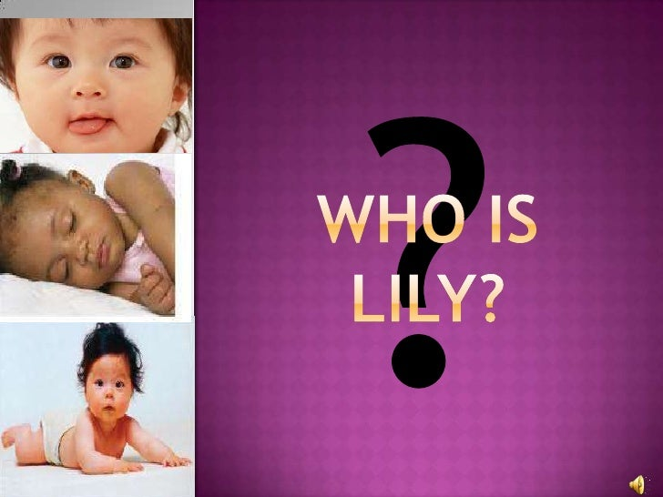 ?<br />WHO IS Lily?<br />