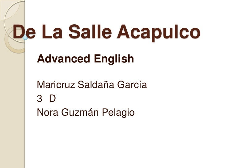 De La Salle Acapulco  Advanced English  Maricruz Saldaña García  3 D  Nora Guzmán Pelagio