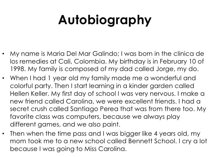 Autobiography<br />My name is Maria Del Mar Galindo; I was born in the clinica de los remedies at Cali, Colombia. My birth...