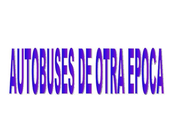 AUTOBUSES DE OTRA EPOCA