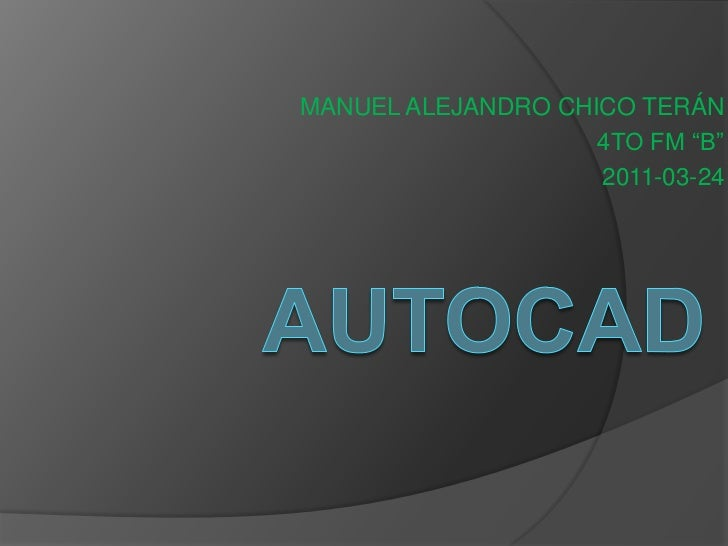 """MANUEL ALEJANDRO CHICO TERÁN<br />4TO FM """"B""""<br />2011-03-24<br />AUTOCAD<br />"""
