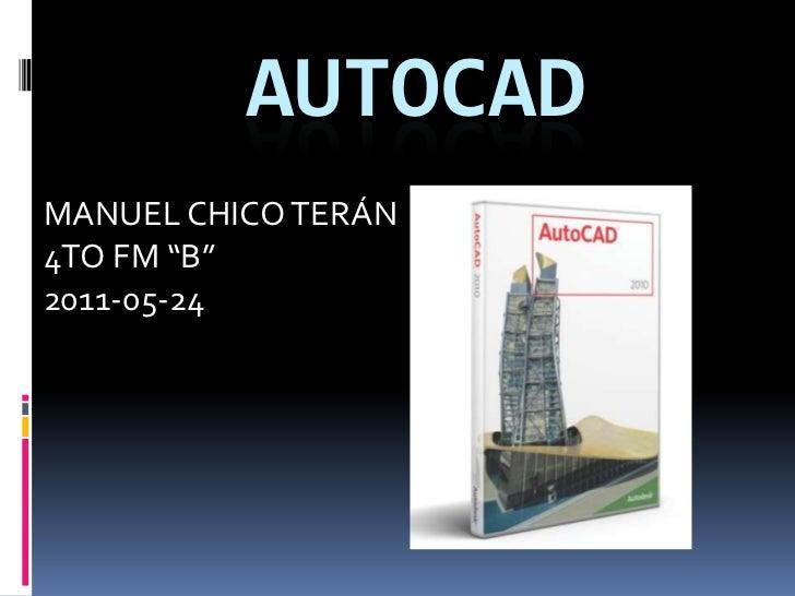 """AUTOCAD<br />MANUEL CHICO TERÁN<br />4TO FM """"B""""<br />2011-05-24<br />"""