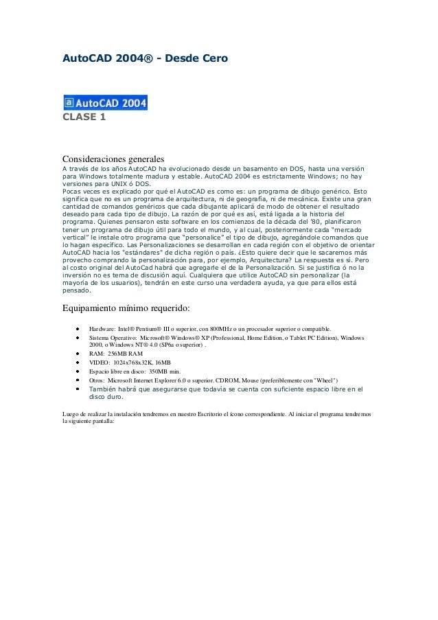 AutoCAD 2004® - Desde Cero  CLASE 1  Consideraciones generales A través de los años AutoCAD ha evolucionado desde un basam...