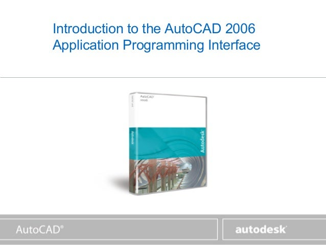 www.autodesk.comIntroduction to the AutoCAD 2006Application Programming Interface