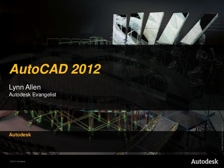 AutoCAD 2012<br />Lynn AllenAutodesk Evangelist<br />Autodesk<br />Image courtesy of Tait Towers, Inc. <br />