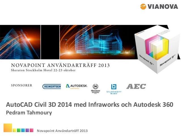 AutoCAD Civil 3D 2014 med Infraworks och Autodesk 360 Pedram Tahmoury Novapoint Användarträff 2013