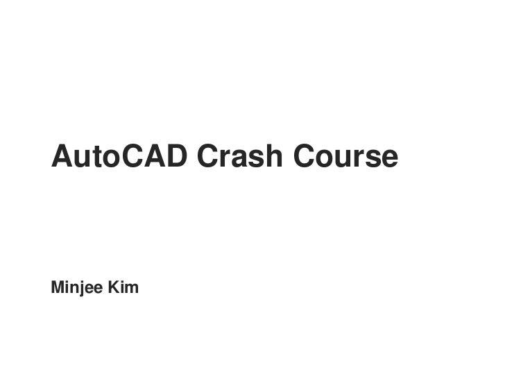 AutoCAD Crash CourseMinjee Kim