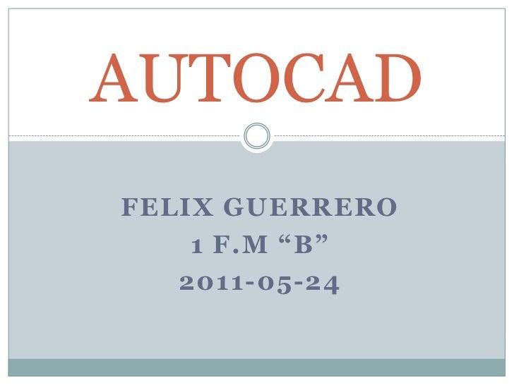 """FELIX GUERRERO<br />1 F.M """"B""""<br />2011-05-24<br />AUTOCAD<br />"""