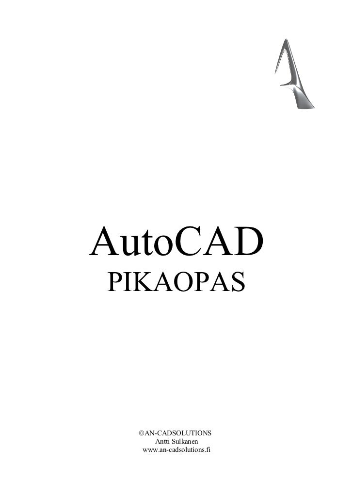 AutoCADPIKAOPAS AN-CADSOLUTIONS    Antti Sulkanen  www.an-cadsolutions.fi