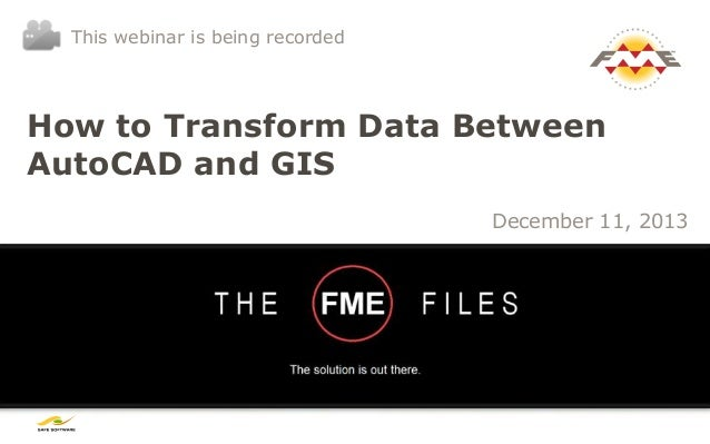 This webinar is being recorded  How to Transform Data Between AutoCAD and GIS December 11, 2013