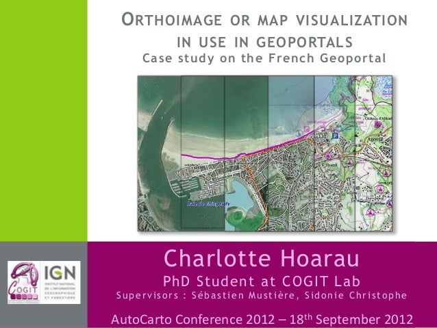 Orthoimage or map visualization in use in geoportals - Case Study on the French Geoportal, C.Hoarau, Autocarto 2012