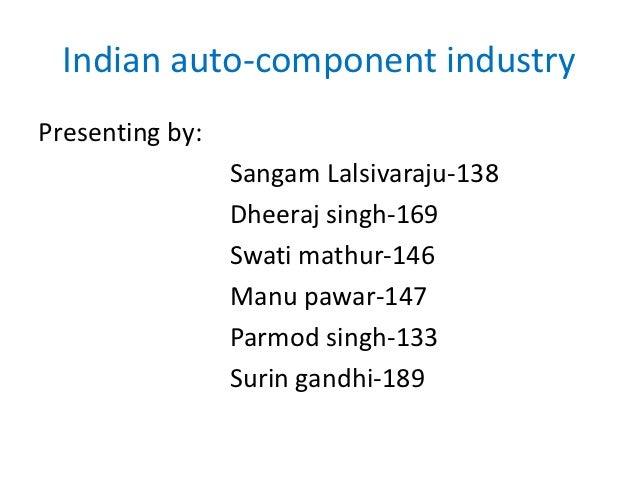 Indian auto-component industryPresenting by:                 Sangam Lalsivaraju-138                 Dheeraj singh-169     ...