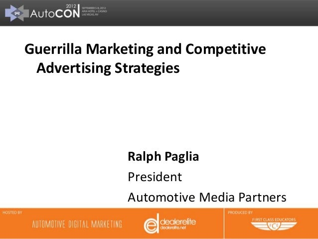 Guerrilla Marketing and Competitive Advertising Strategies              Ralph Paglia              President              A...