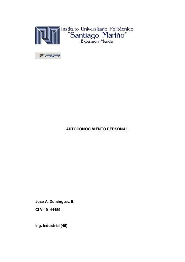 AUTOCONOCIMIENTO PERSONAL José A. Domínguez B. CI V-19144459 Ing. Industrial (45)