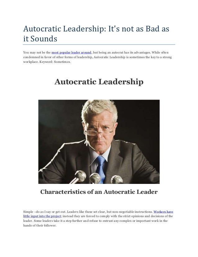 Autocratic Leadership: It's not as Bad as it Sounds You may not be the most popular leader around, but being an autocrat h...