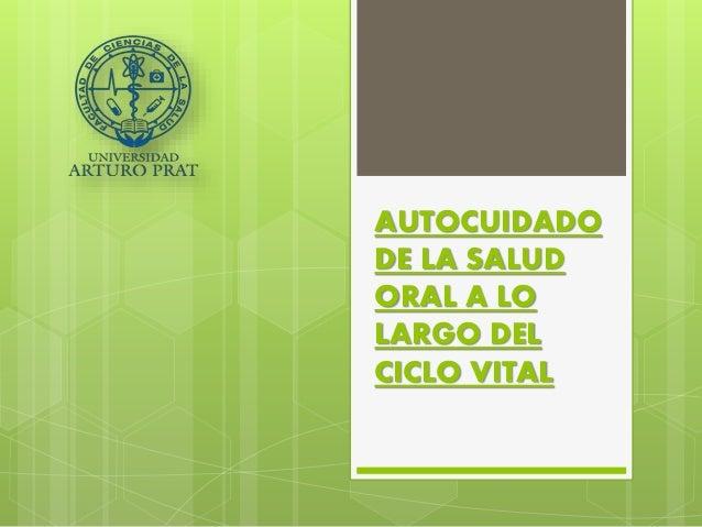 AUTOCUIDADO DE LA SALUD ORAL A LO LARGO DEL CICLO VITAL