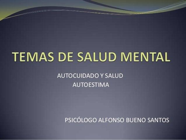 AUTOCUIDADO Y SALUD    AUTOESTIMA  PSICÓLOGO ALFONSO BUENO SANTOS