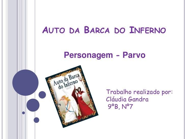 Auto da Barca do Inferno<br />Personagem - Parvo<br />Trabalho realizado por: <br />Cláudia Gandra<br /> 9ºB, Nº7<br />