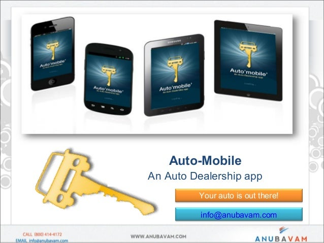 info@anubavam.com Auto-Mobile An Auto Dealership app Your auto is out there!