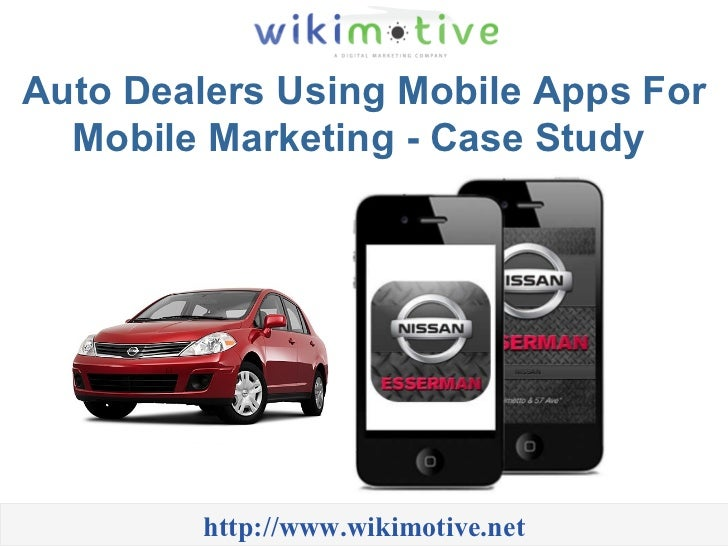 Auto Dealers Using Mobile Apps For Mobile Marketing - Case Study  http://www.wikimotive.net