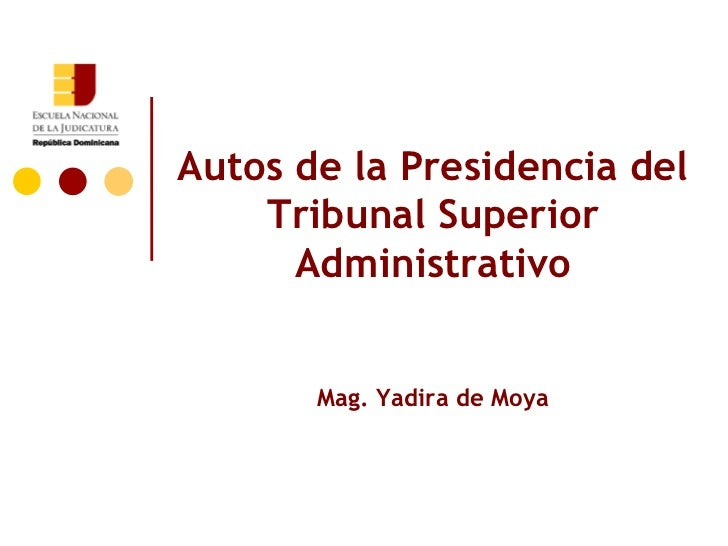 Autos de la Presidencia del    Tribunal Superior      Administrativo       Mag. Yadira de Moya