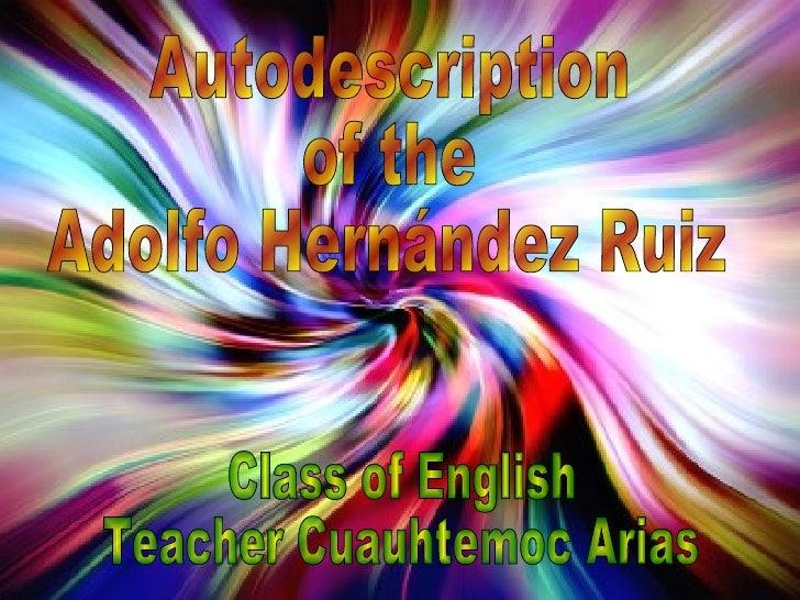 Autodescription of the  Adolfo Hernández Ruiz Class of English Teacher Cuauhtemoc Arias