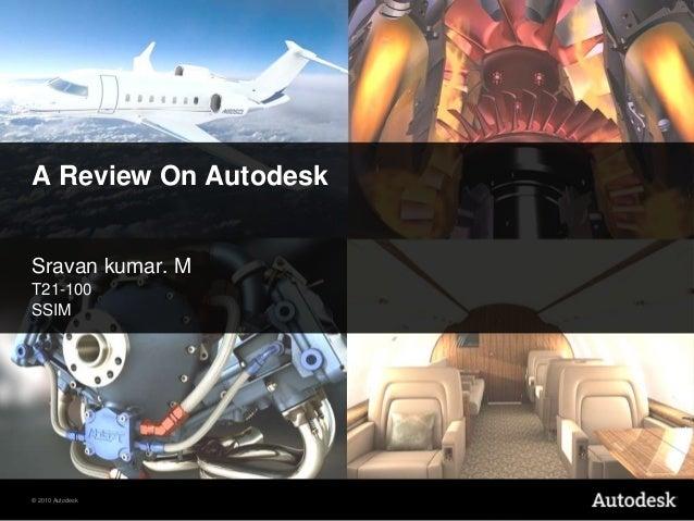 © 2010 Autodesk A Review On Autodesk Sravan kumar. M T21-100 SSIM