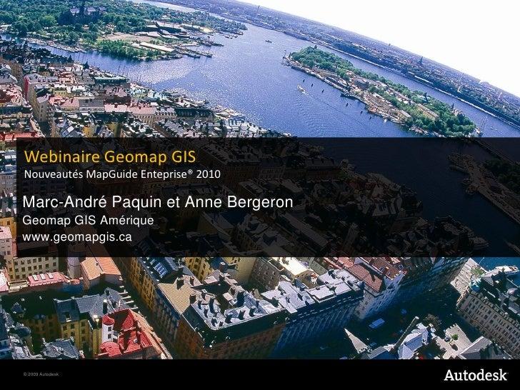 WebinaireGeomap GIS<br />NouveautésMapGuideEnteprise® 2010<br />Marc-André Paquin et Anne Bergeron<br />Geomap GIS Amériqu...