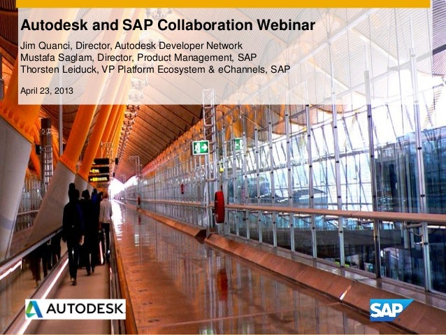 Autodesk and SAP Collaboration WebinarJim Quanci, Director, Autodesk Developer NetworkMustafa Saglam, Director, Product Ma...