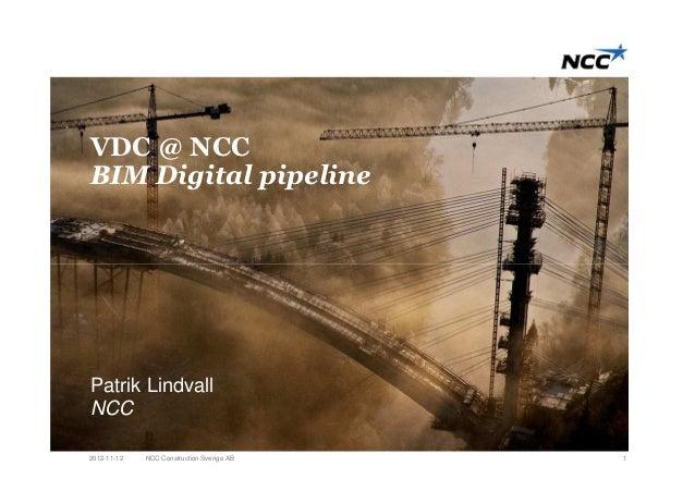 VDC @ NCCBIM Digital pipelinePatrik LindvallNCC2012-11-12   NCC Construction Sverige AB   1