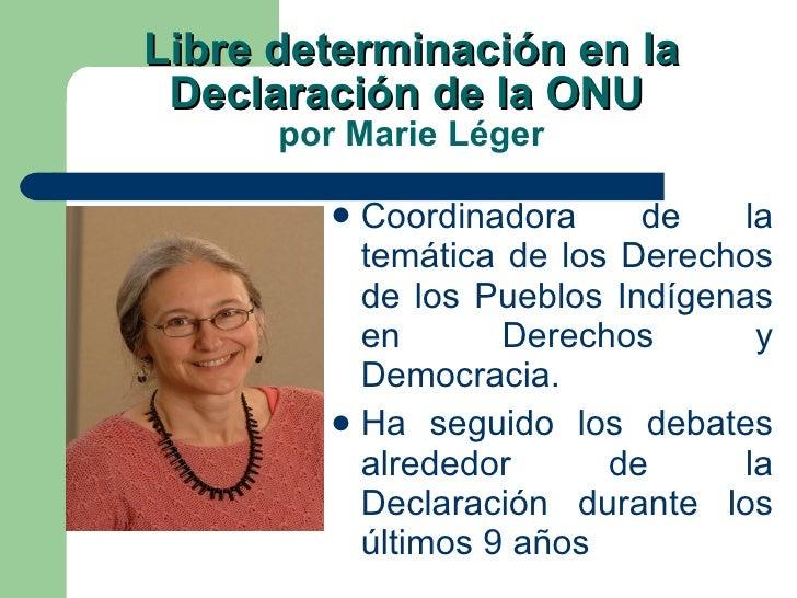 Libre determinación en la Declaración de la ONU   por Marie Léger <ul><li>Coordinadora de la temática de los Derechos de l...