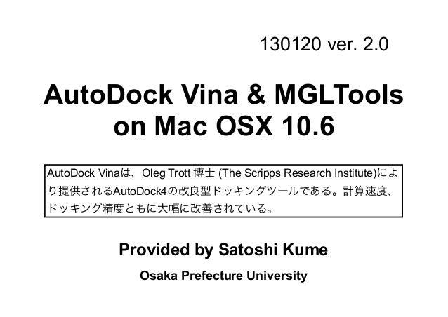 130120 ver. 2.0AutoDock Vina & MGLTools    on Mac OSX 10.6AutoDock Vinaは、Oleg Trott 博士 (The Scripps Research Institute)により...