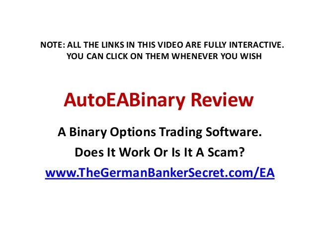 AutoEABinary Review A Binary Options Trading Software. Does It Work Or Is It A Scam? www.TheGermanBankerSecret.com/EA NOTE...