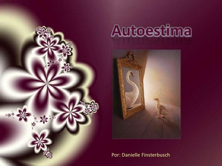 Autoestima<br />Por: Danielle Finsterbusch<br />
