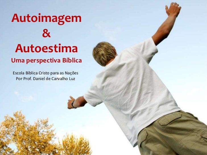 Autoimagem            &       Autoestima       Uma perspectiva Bíblica        Escola Bíblica Cristo para as Nações        ...