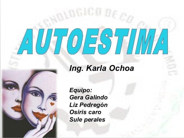 Prof. Ing. Karla Ochoa Equipo: Gera Galindo Liz Pedregón Osiris caro Sule perales