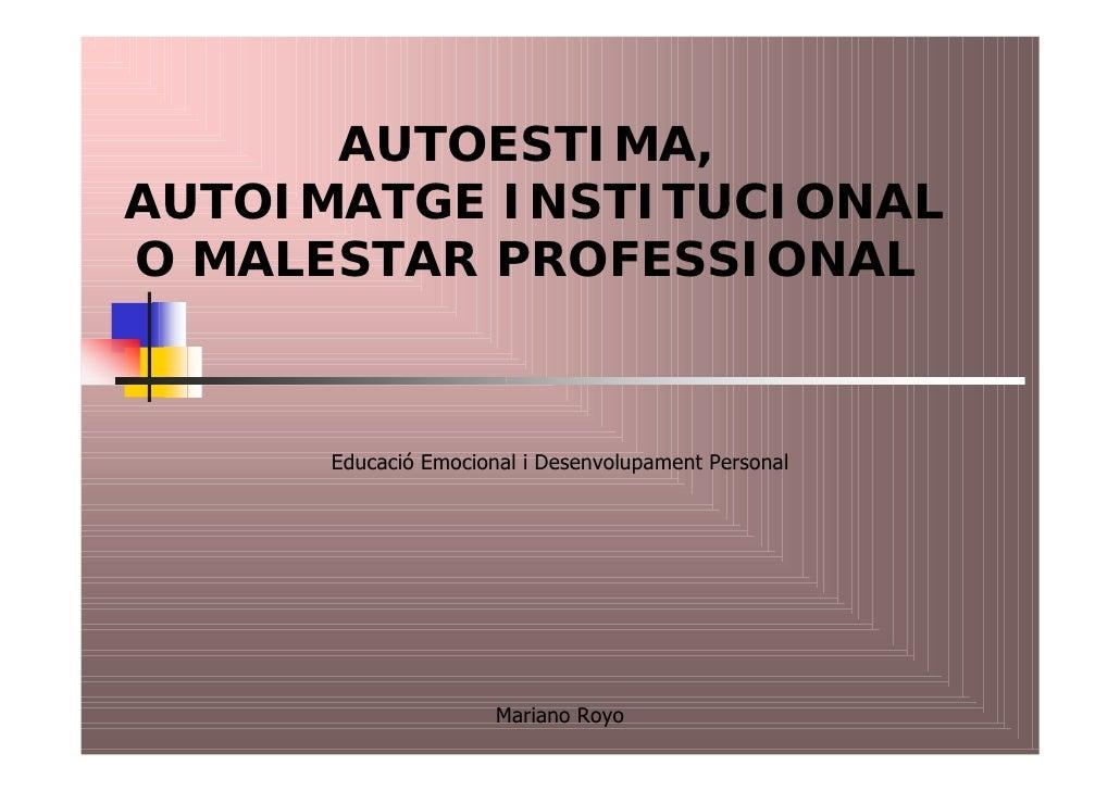 AUTOESTIMA, AUTOIMATGE INSTITUCIONAL O MALESTAR PROFESSIONAL          Educació Emocional i Desenvolupament Personal       ...
