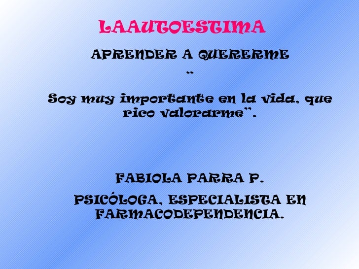 """LAAUTOESTIMA  APRENDER A QUERERME """" Soy muy importante en la vida, que rico valorarme"""". FABIOLA PARRA P. PSICÓLOGA, ESPECI..."""