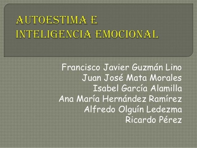 Francisco Javier Guzmán Lino     Juan José Mata Morales        Isabel García AlamillaAna María Hernández Ramírez      Alfr...