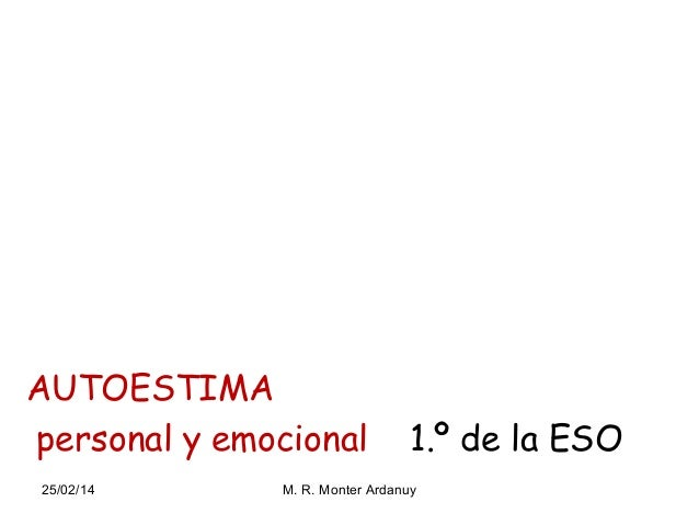 AUTOESTIMA personal y emocional 25/02/14  1.º de la ESO  M. R. Monter Ardanuy