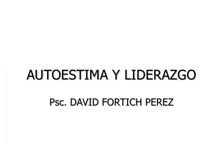 AUTOESTIMA Y LIDERAZGO Psc. DAVID FORTICH PEREZ