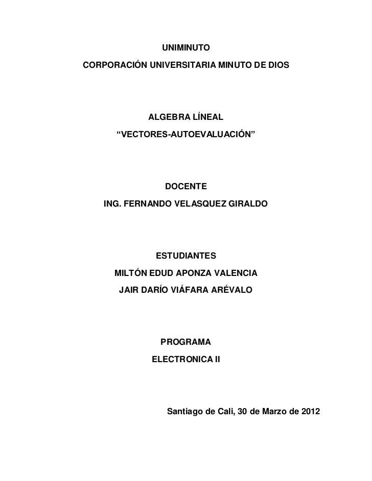 """UNIMINUTOCORPORACIÓN UNIVERSITARIA MINUTO DE DIOS            ALGEBRA LÍNEAL      """"VECTORES-AUTOEVALUACIÓN""""               D..."""