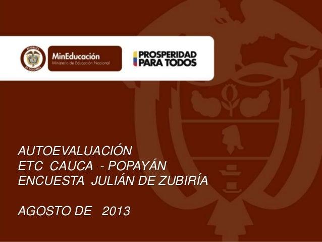 AUTOEVALUACIÓN ETC CAUCA - POPAYÁN ENCUESTA JULIÁN DE ZUBIRÍA AGOSTO DE 2013