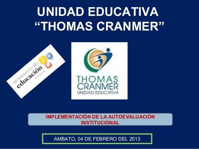 """UNIDAD EDUCATIVA""""THOMAS CRANMER""""IMPLEMENTACIÓN DE LA AUTOEVALUACIÓNINSTITUCIONALAMBATO, 04 DE FEBRERO DEL 2013"""