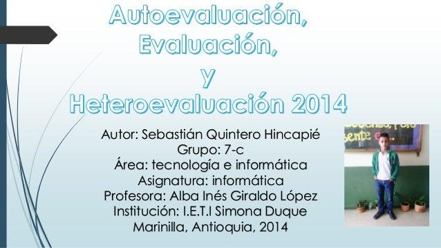 Autor: Sebastián Quintero Hincapié  Grupo: 7-c  Área: tecnología e informática  Asignatura: informática  Profesora: Alba I...