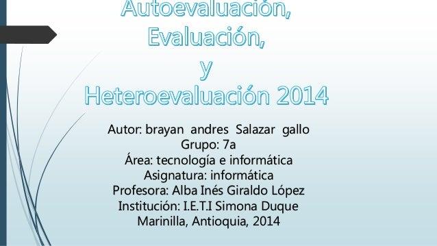 Autor: brayan andres Salazar gallo  Grupo: 7a  Área: tecnología e informática  Asignatura: informática  Profesora: Alba In...