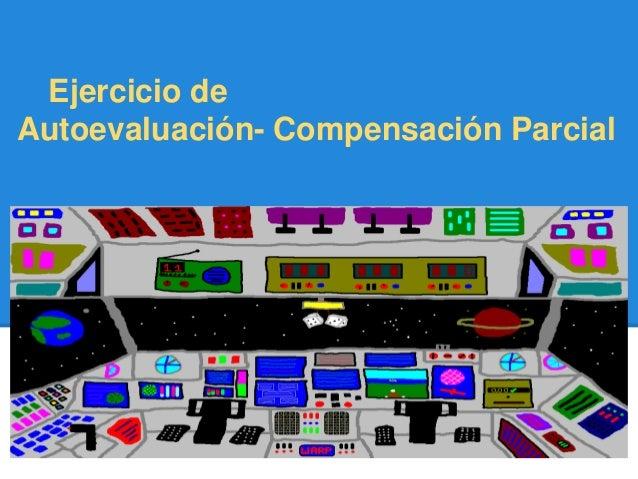 Ejercicio deAutoevaluación- Compensación Parcial