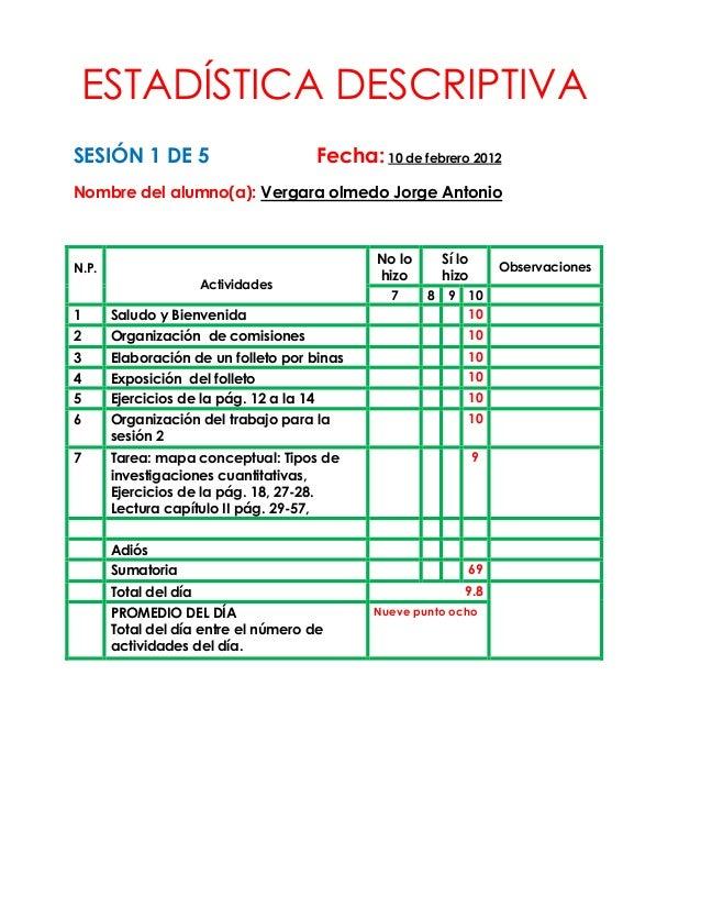 ESTADÍSTICA DESCRIPTIVASESIÓN 1 DE 5                         Fecha: 10 de febrero 2012Nombre del alumno(a): Vergara olmedo...