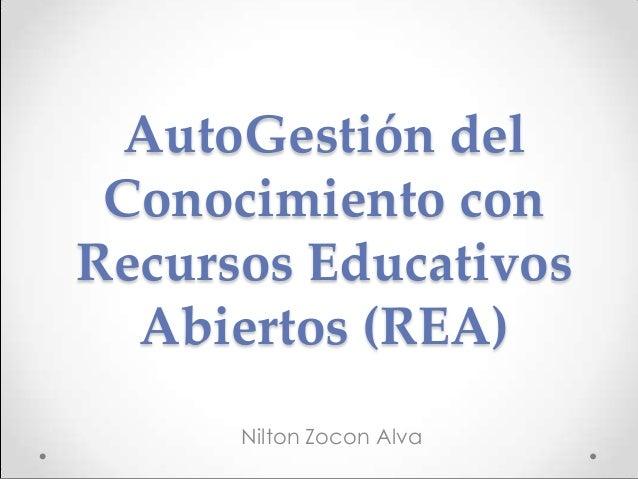 AutoGestión del Conocimiento con Recursos Educativos Abiertos (REA) Nilton Zocon Alva