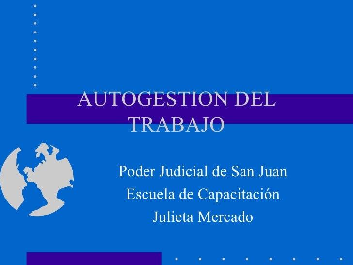 AUTOGESTION DEL TRABAJO Poder Judicial de San Juan Escuela de Capacitación Julieta Mercado
